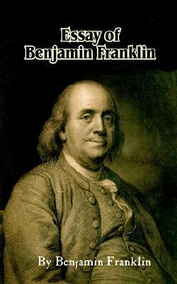 Essays Of Benjamin Franklin: Moral, Social And Scientific