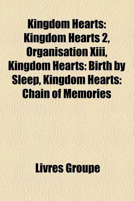 Kingdom Hearts: Kingdom Hearts 2, Organisation Xiii, Kingdom Hearts: Birth by Sleep, Kingdom Hearts: Chain of Memories
