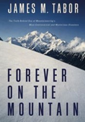 Forever on the Mountain: The Truth Behind One of Mountaineering's Most Controversial and Mysterious Disasters Book by James M. Tabor