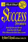 Rich Dad's Success Stories: Real Life Success Stories from Real Life People Who Followed the Rich Dad Lessons