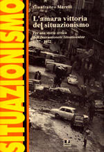 L'amara vittoria del situazionismo: per una storia critica dell'Internationale situationniste, 1957-1972
