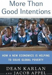More Than Good Intentions: How a New Economics Is Helping to Solve Global Poverty Book by Dean Karlan