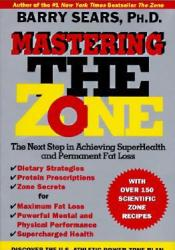 Mastering the Zone: The Next Step in Achieving SuperHealth and Permanent Fat Loss Book by Barry Sears