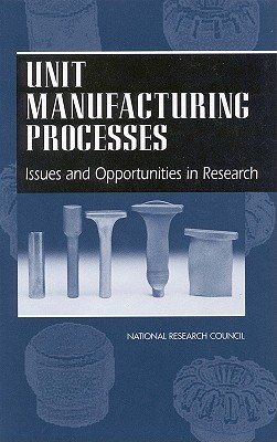 Unit Manufacturing Processes: Issues and Opportunities in Research