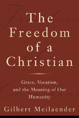The Freedom of a Christian: Grace, Vocation, and the Meaning of Our Humanity