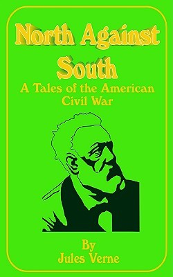 North Against South: A Tale of the American Civil War (Extraordinary Voyages, #30)