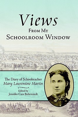 Views from My Schoolroom Window: The Diary of Schoolteacher Mary Laurentine Martin