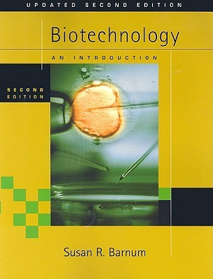 Biotechnology: An Introduction, Updated Edition