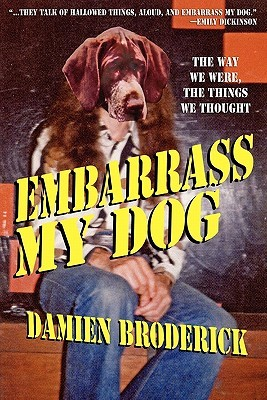 Embarrass My Dog: The Way We Were, the Things We Thought