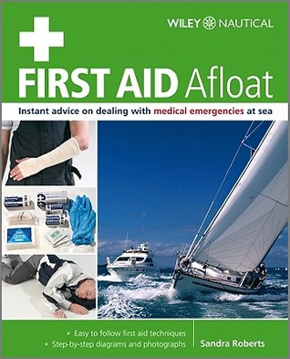 First Aid Afloat: Instant Advice on Dealing with Medical Emergencies at Sea