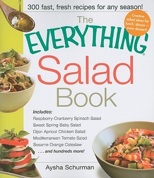 The Everything Salad Book: Includes Raspberry-Cranberry Spinich Salad, Sweet Spring Baby Salad, Dijon Apricot Chicken Salad, Mediterranean Tomato Salad, Sesame Orange Coleslaw