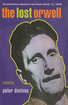 The Lost Orwell: Being a Supplement to The Complete Works of George Orwell