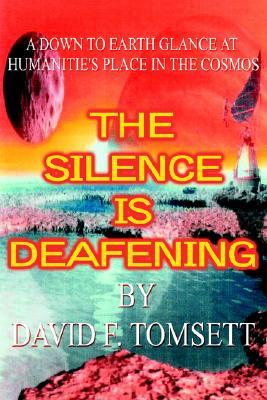 The Silence Is Deafening: A Down to Earth Glance at Humanitie's Place in the Cosmos
