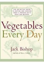 Vegetables Every Day: The Definitive Guide to Buying and Cooking Today's Produce, with Over 350 Recipes Book by Jack Bishop