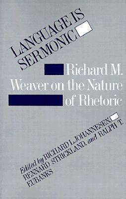 Language Is Sermonic: Richard M. Weaver on the Nature of Rhetoric