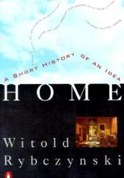 Home: A Short History of an Idea Book by Witold Rybczynski