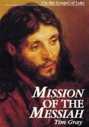 Mission of the Messiah: On the Gospel of Luke Book by Tim Gray