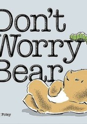 Don't Worry Bear Book by Greg E. Foley