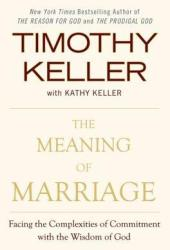 The Meaning of Marriage: Facing the Complexities of Commitment with the Wisdom of God Book