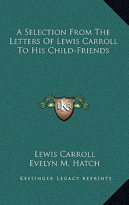 A Selection from the Letters of Lewis Carroll to His Child-Friends
