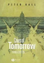 Cities of Tomorrow: An Intellectual History of Urban Planning and Design in the Twentieth Century Book by Peter Geoffrey Hall
