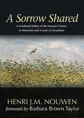 """A Sorrow Shared: A Combined Edition of the Nouwen Classics """"In Memoriam"""" and """"A Letter of Consolation"""""""