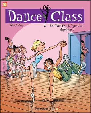 Dance Class: So, You Think You Can Hip-Hop (Dance Class #1)