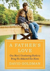 A Father's Love: One Man's Unrelenting Battle to Bring His Abducted Son Home Book by David Goldman