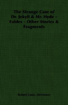 The Strange Case of Dr. Jekyll & Mr. Hyde - Fables - Other Stories & Fragments