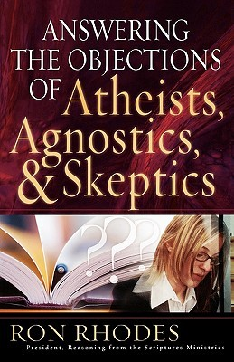 Answering the Objections of Atheists, Agnostics, & Skeptics