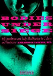 Bodies Under Siege: Self-Mutilation and Body Modification in Culture and Psychiatry Book by Armando R. Favazza
