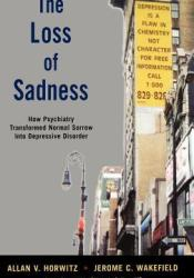 The Loss of Sadness: How Psychiatry Transformed Normal Sorrow Into Depressive Disorder Book by Allan V. Horwitz