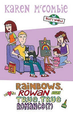 Rainbows, Rowan and True, True Romance(?) (Ally's World, #11)