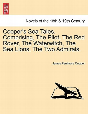 Cooper's Sea Tales. Comprising, the Pilot, the Red Rover, the Waterwitch, the Sea Lions, the Two Admirals.