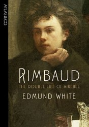 Rimbaud: The Double Life of a Rebel Book by Edmund White