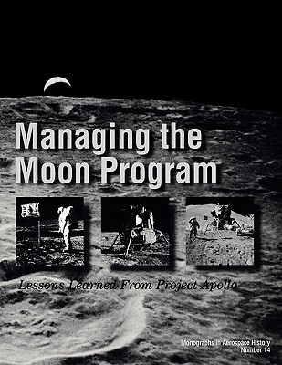 Managing the Moon Program: Lessons Learned from Apollo. Monograph in Aerospace History, No. 14, 1999.