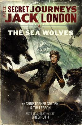 The Sea Wolves (The Secret Journeys of Jack London, #2)