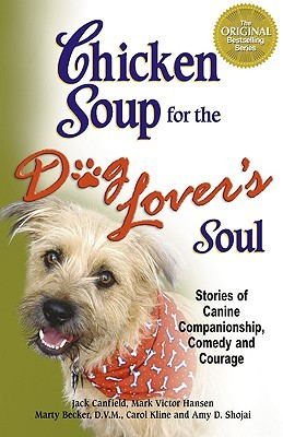 Chicken Soup for the Dog Lover's Soul: Stories of Canine Companionship, Comedy and Courage