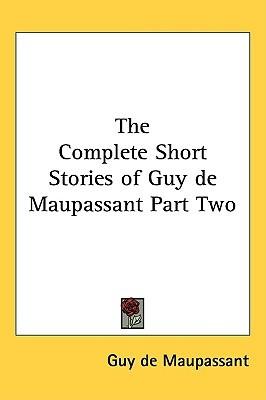 The Complete Short Stories of Guy de Maupassant Part Two