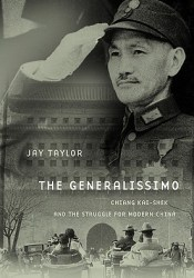 The Generalissimo: Chiang Kai-Shek and the Struggle for Modern China Book by Jay Taylor