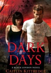 Dark Days (Black London, #6) Book by Caitlin Kittredge