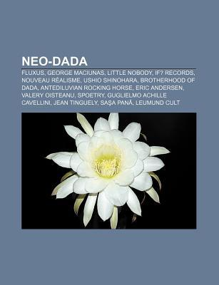 Neo-Dada: Fluxus, George Maciunas, Little Nobody, If? Records, Nouveau Realisme, Ushio Shinohara, Brotherhood of Dada