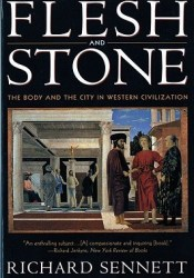 Flesh and Stone: The Body and the City in Western Civilization Book by Richard Sennett