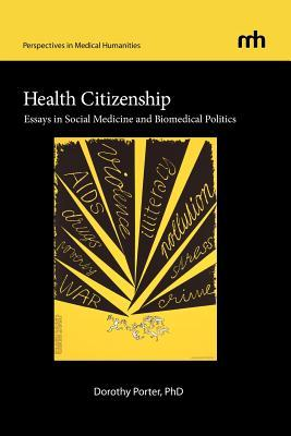 Health Citizenship: Essays in Social Medicine and Biomedical Politics