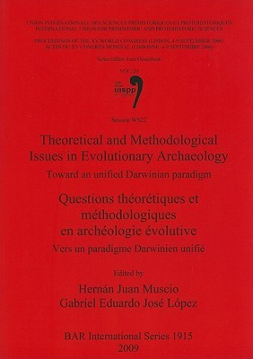 Theoretical and Methodological Issues in Evolutionary Archaeology/Questions Theoretiques Et Metholdologiques En Archeologie Evolutive: Toward an Unified Darwinian Paradigm/Vers Un Paradigme Darwinien Unifie