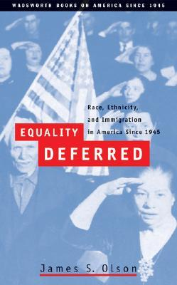 Equality Deferred: Race, Ethnicity, and Immigration in America Since 1945