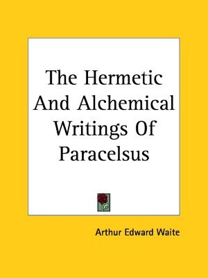 The Hermetic And Alchemical Writings Of Paracelsus [2-in-1]