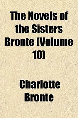 The Novels Of The Sisters Brontë Volume 10