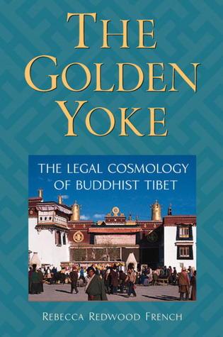 The Golden Yoke: The Legal Cosmology Of Buddhist Tibet
