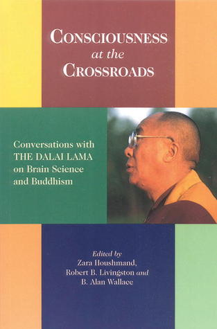 Consciousness at the Crossroads: Conversations with the Dalai Lama on Brain Science and Buddhism